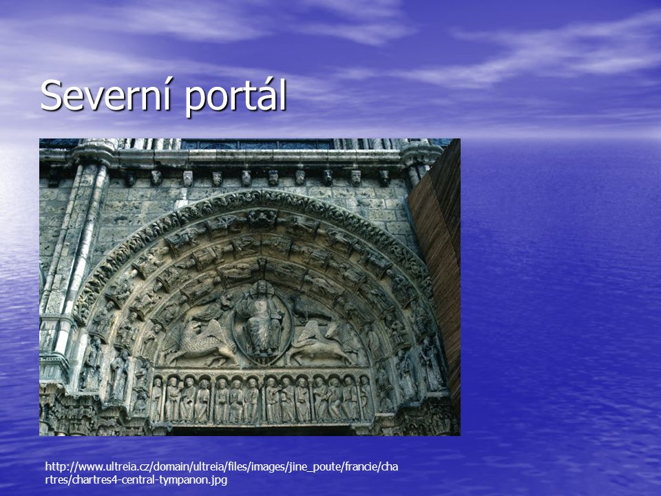 Severní portál http://www.ultreia.cz/domain/ultreia/files/images/jine_poute/francie/cha rtres/chartres4-central-tympanon.jpg