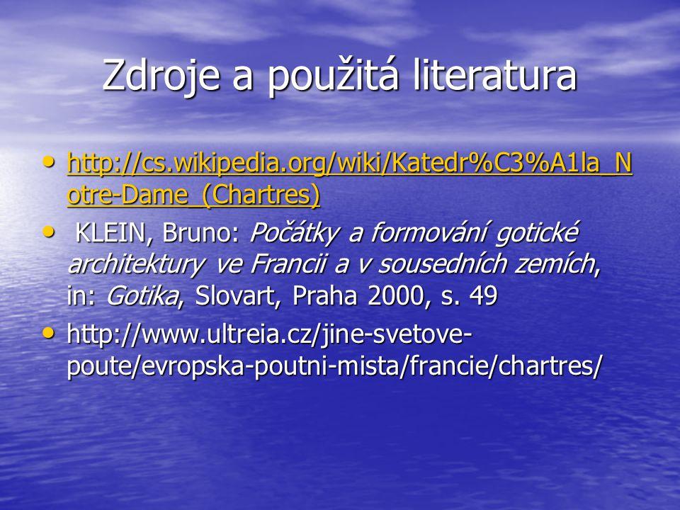 Zdroje a použitá literatura http://cs.wikipedia.org/wiki/Katedr%C3%A1la_N otre-Dame_(Chartres) http://cs.wikipedia.org/wiki/Katedr%C3%A1la_N otre-Dame