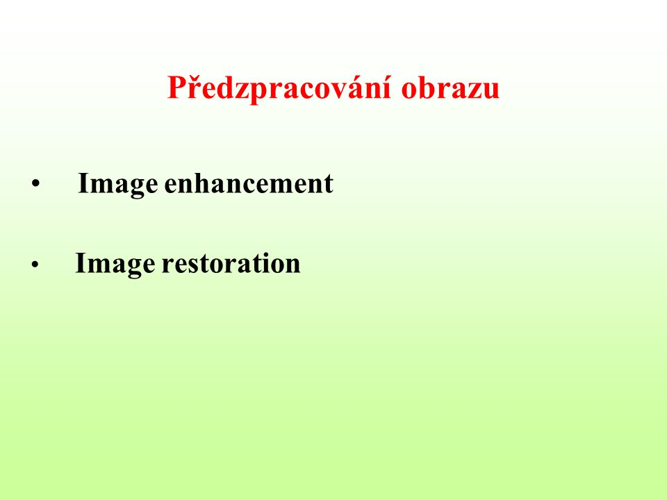 Předzpracování obrazu Image enhancement Image restoration
