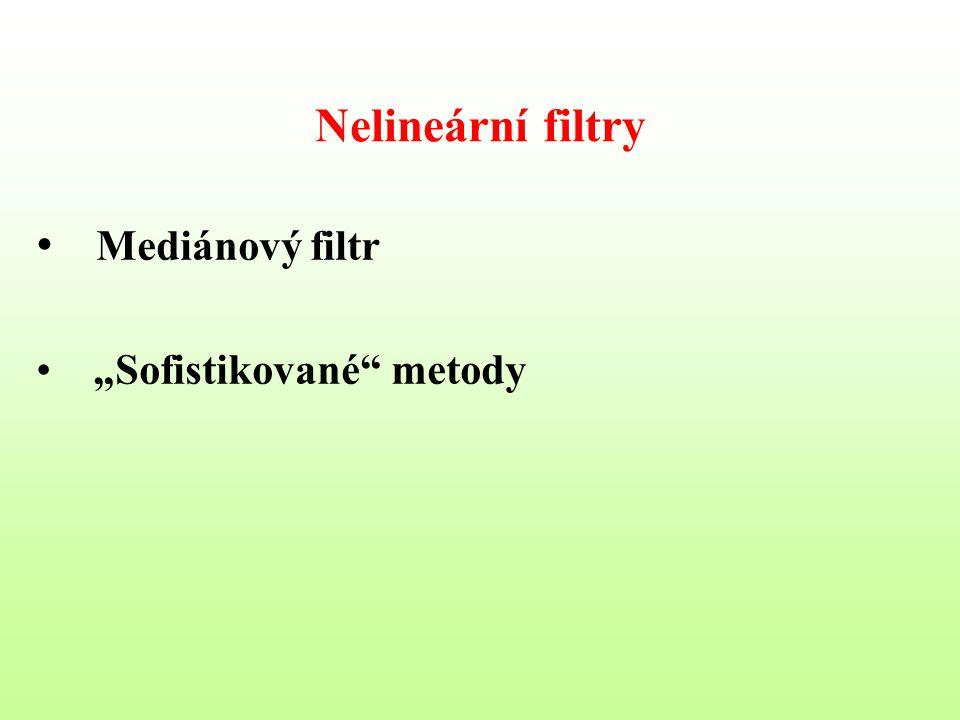 """Nelineární filtry Mediánový filtr """"Sofistikované"""" metody"""