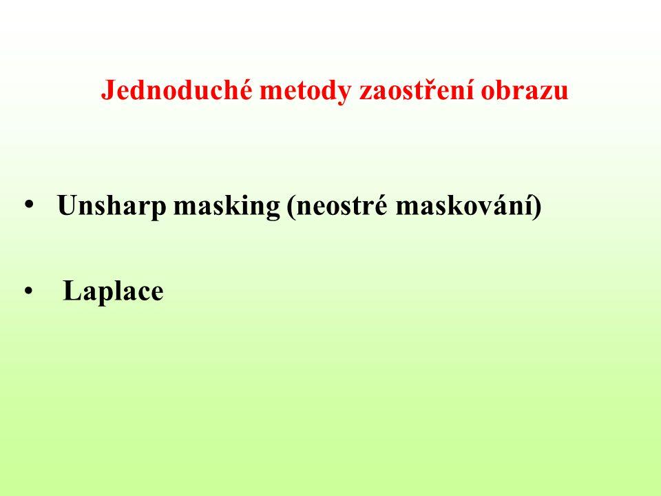 Jednoduché metody zaostření obrazu Unsharp masking (neostré maskování) Laplace