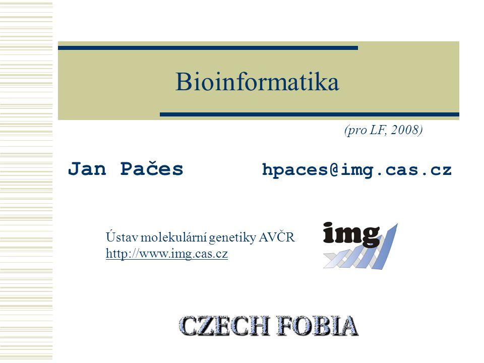 Bioinformatika Jan Pačes hpaces@img.cas.cz Ústav molekulární genetiky AVČR http://www.img.cas.cz (pro LF, 2008)