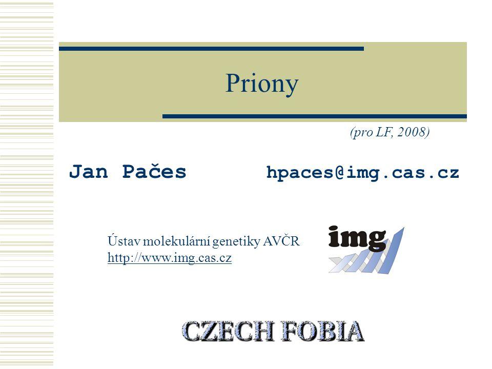 Priony Jan Pačes hpaces@img.cas.cz Ústav molekulární genetiky AVČR http://www.img.cas.cz (pro LF, 2008)