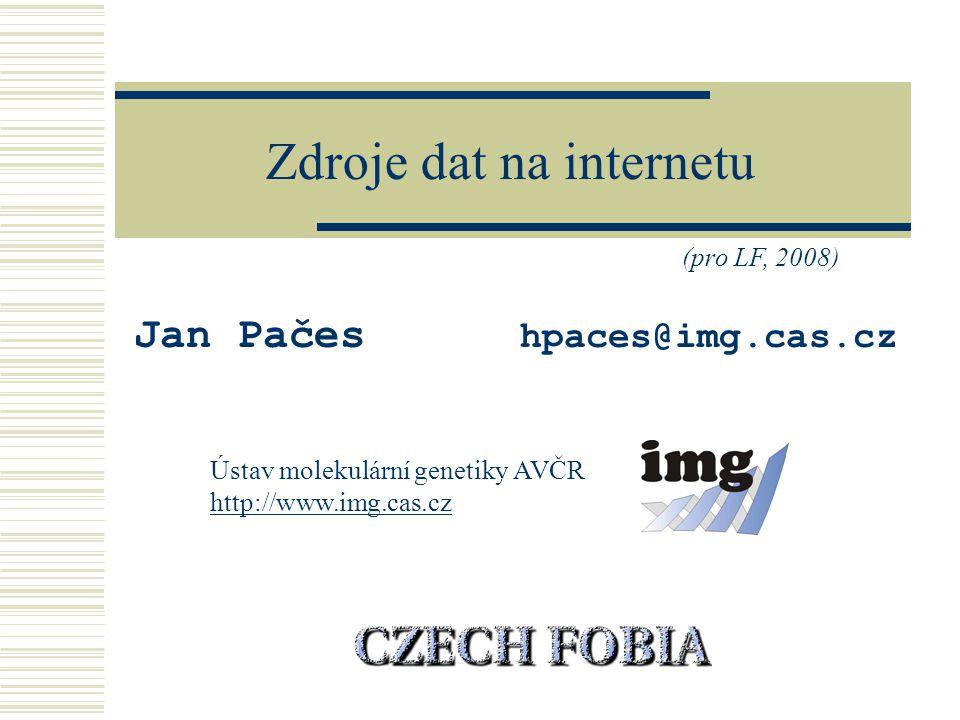 Zdroje dat na internetu Jan Pačes hpaces@img.cas.cz Ústav molekulární genetiky AVČR http://www.img.cas.cz (pro LF, 2008)