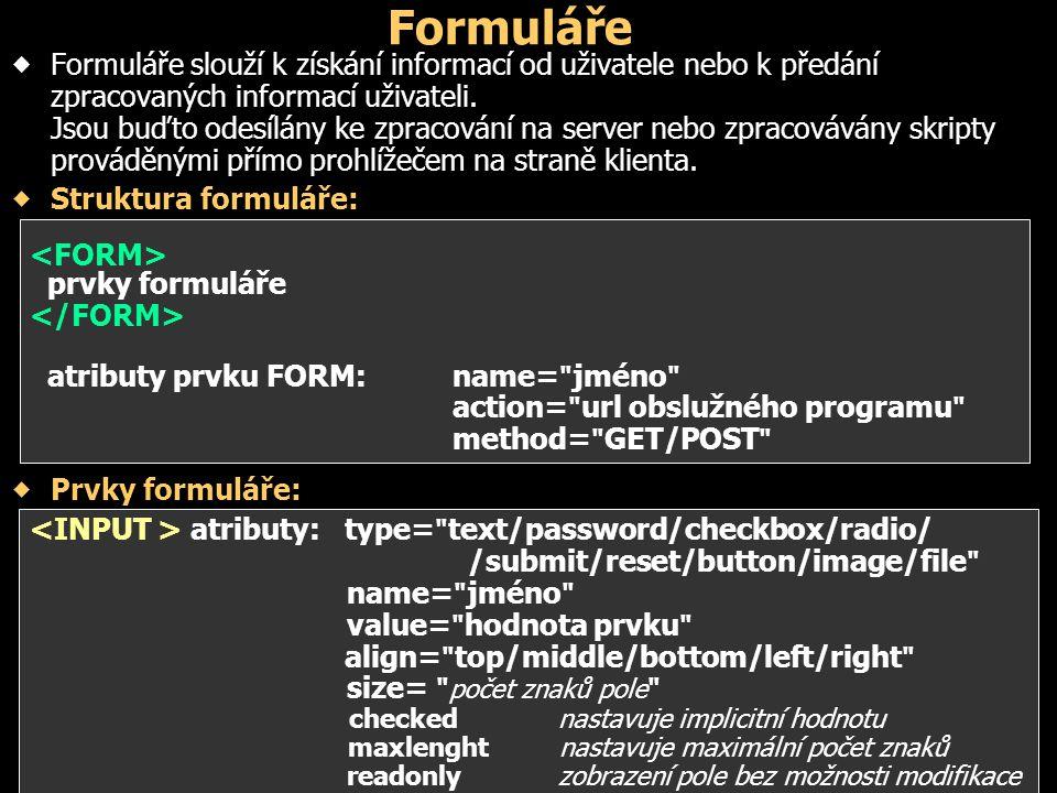 Formuláře  Formuláře slouží k získání informací od uživatele nebo k předání zpracovaných informací uživateli.