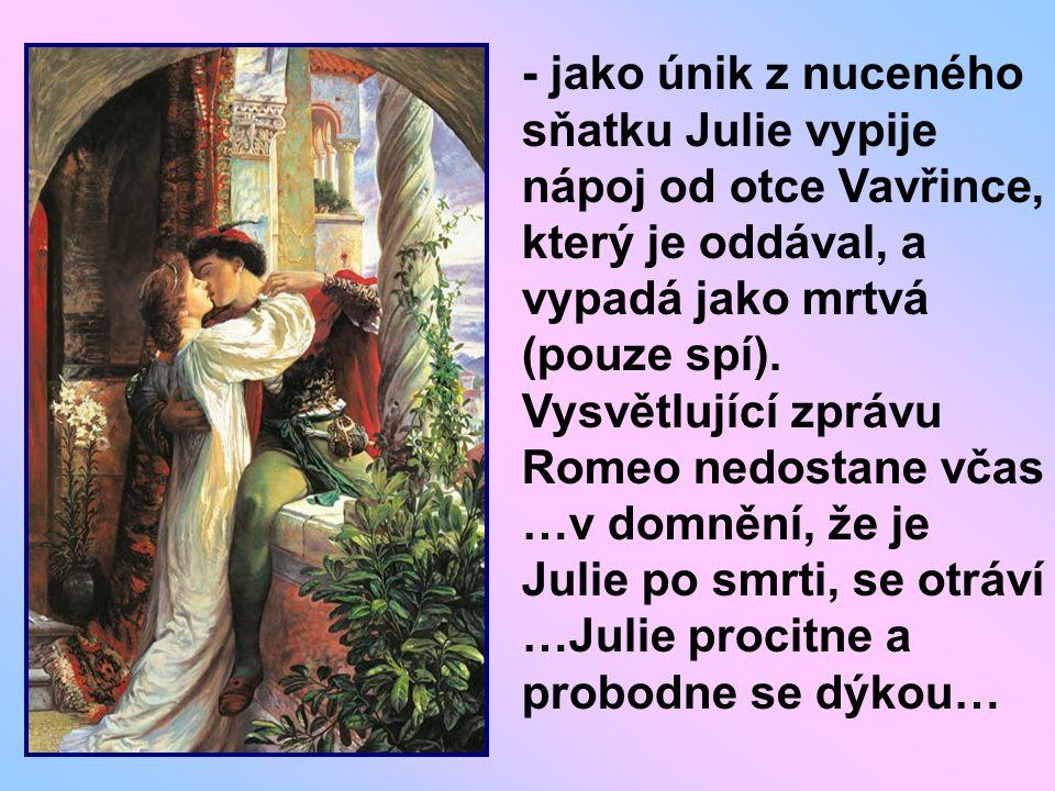- jako únik z nuceného sňatku Julie vypije nápoj od otce Vavřince, který je oddával, a vypadá jako mrtvá (pouze spí).