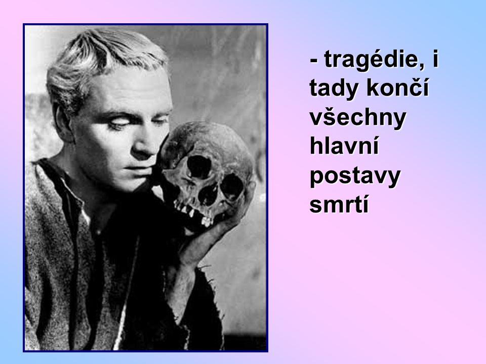 - tragédie, i tady končí všechny hlavní postavy smrtí