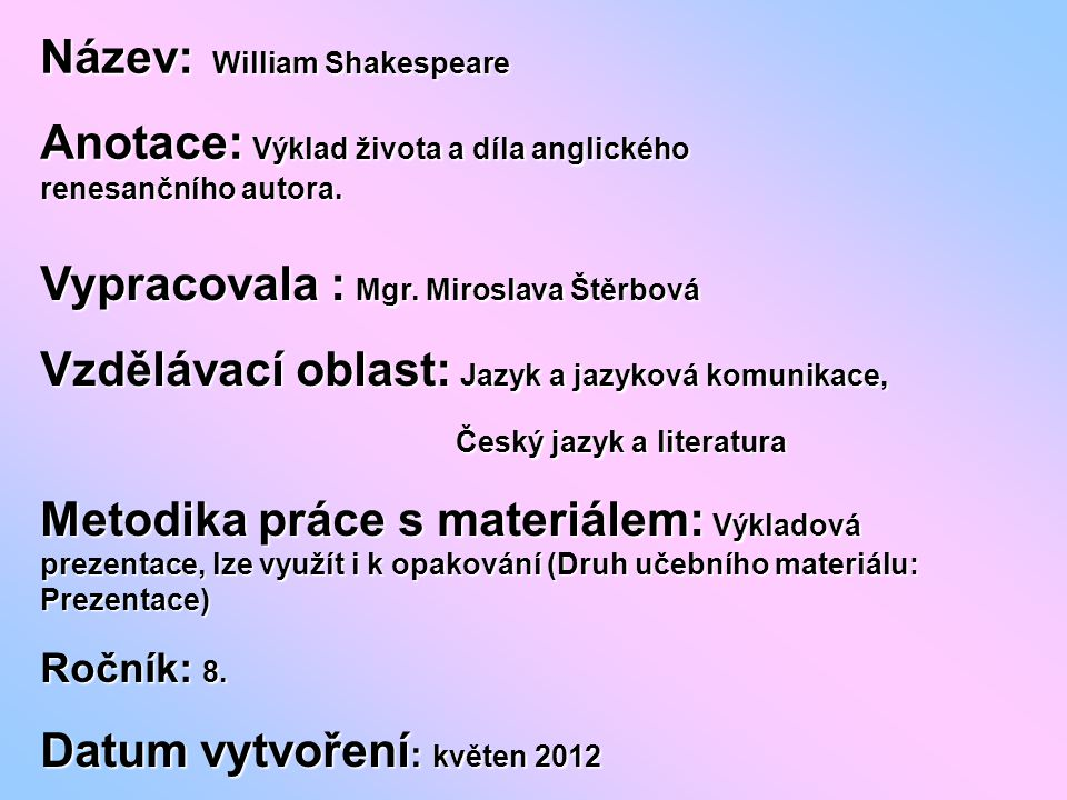 Název: William Shakespeare Anotace: Výklad života a díla anglického renesančního autora.