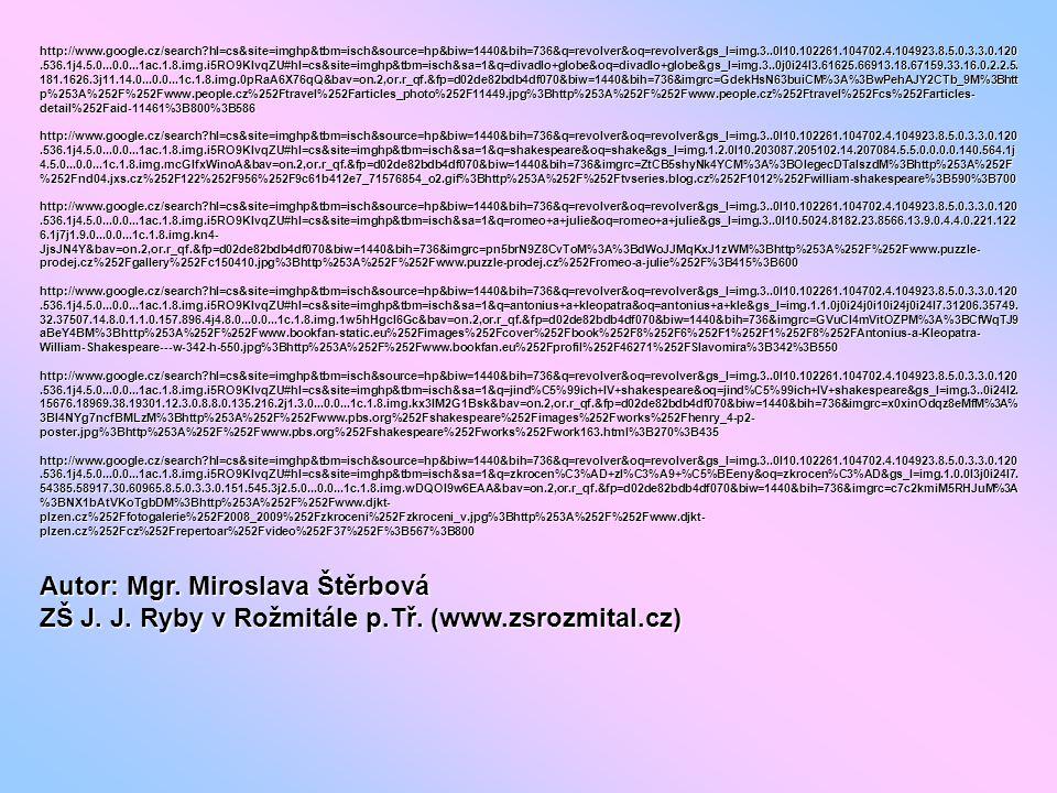 http://www.google.cz/search hl=cs&site=imghp&tbm=isch&source=hp&biw=1440&bih=736&q=revolver&oq=revolver&gs_l=img.3..0l10.102261.104702.4.104923.8.5.0.3.3.0.120.536.1j4.5.0...0.0...1ac.1.8.img.i5RO9KIvqZU#hl=cs&site=imghp&tbm=isch&sa=1&q=divadlo+globe&oq=divadlo+globe&gs_l=img.3..0j0i24l3.61625.66913.18.67159.33.16.0.2.2.5.