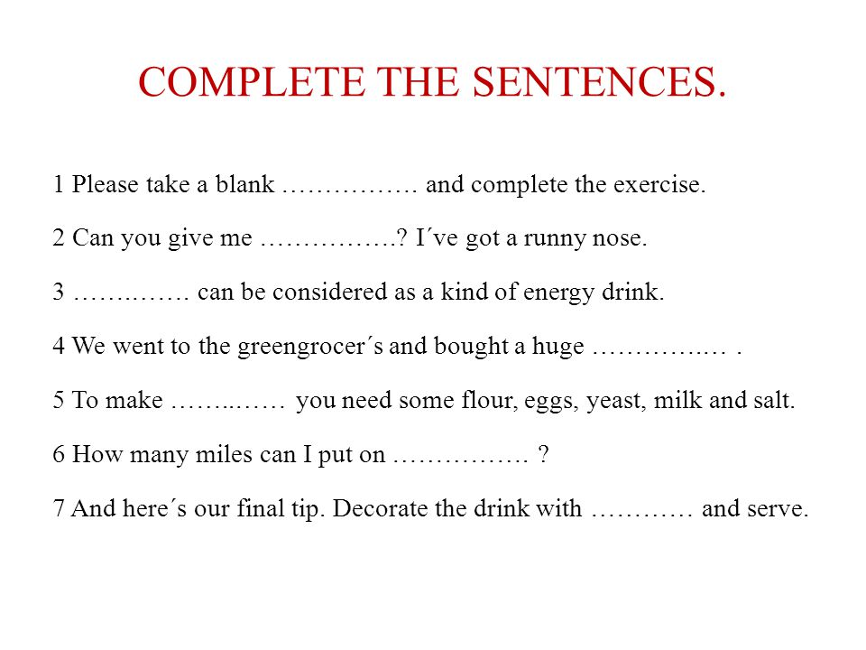 COMPLETE THE SENTENCES. 1 Please take a blank …………….