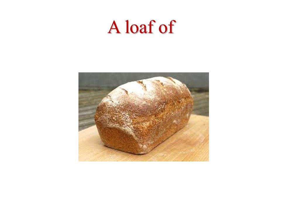 A loaf of