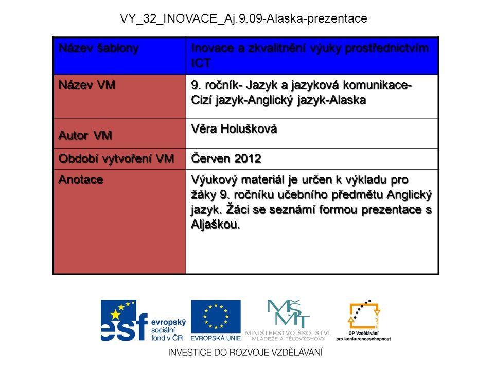 Název šablony Inovace a zkvalitnění výuky prostřednictvím ICT Název VM 9. ročník- Jazyk a jazyková komunikace- Cizí jazyk-Anglický jazyk-Alaska Autor