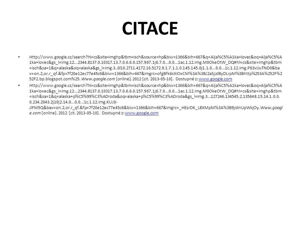 CITACE Http://www.google.cz/search hl=cs&site=imghp&tbm=isch&source=hp&biw=1366&bih=667&q=Alja%C5%A1ka+lovec&oq=Alja%C5%A 1ka+lovec&gs_l=img.12...2344.8137.0.10317.13.7.0.6.6.0.157.967.1j6.7.0...0.0...1ac.1.12.img.M0OkeOtW_DQ#hl=cs&site=imghp&tbm =isch&sa=1&q=alaska&oq=alaska&gs_l=img.3..0l10.2711.4172.10.5172.9.1.7.1.1.0.145.145.0j1.1.0...0.0...1c.1.12.img.P63viJuTND0&ba v=on.2,or.r_qf.&fp=7f20e12ec77e45c6&biw=1366&bih=667&imgrc=ofgBfk6sXiOxCM%3A%3BJ2aSjJd8yDLrpM%3Bhttp%253A%252F%2 52F2.bp.blogspot.com%25.