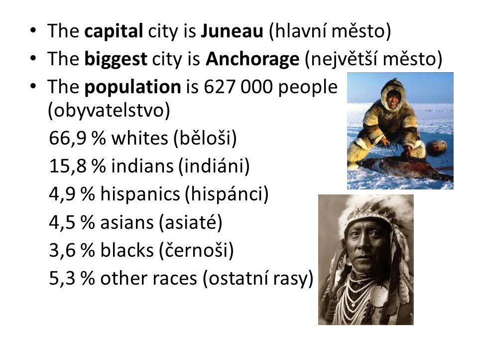 The capital city is Juneau (hlavní město) The biggest city is Anchorage (největší město) The population is 627 000 people (obyvatelstvo) 66,9 % whites (běloši) 15,8 % indians (indiáni) 4,9 % hispanics (hispánci) 4,5 % asians (asiaté) 3,6 % blacks (černoši) 5,3 % other races (ostatní rasy)
