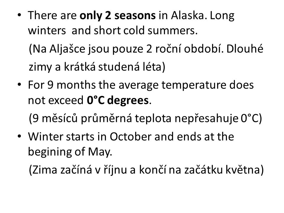 There are only 2 seasons in Alaska. Long winters and short cold summers.