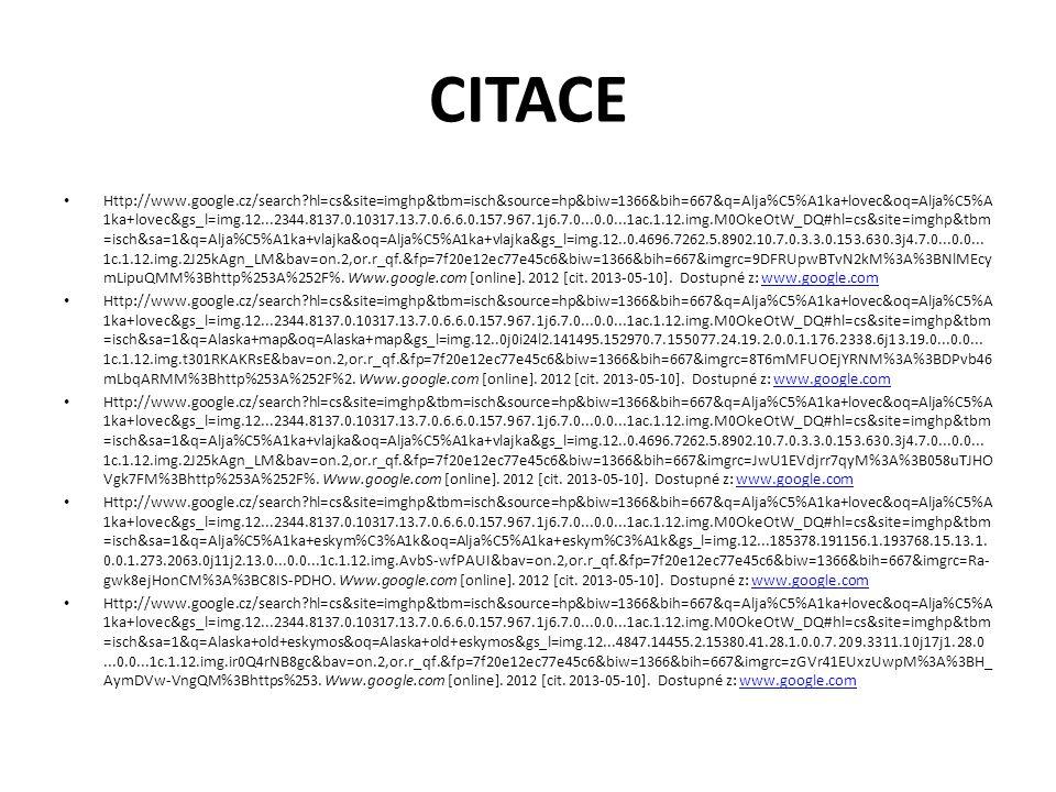 CITACE Http://www.google.cz/search?hl=cs&site=imghp&tbm=isch&source=hp&biw=1366&bih=667&q=Alja%C5%A1ka+lovec&oq=Alja%C5%A 1ka+lovec&gs_l=img.12...2344.8137.0.10317.13.7.0.6.6.0.157.967.1j6.7.0...0.0...1ac.1.12.img.M0OkeOtW_DQ#hl=cs&site=imghp&tbm =isch&sa=1&q=Alaska+nature&oq=Alaska+nature&gs_l=img.12...0.0.12.5585.0.0.0.0.0.0.0.0..0.0...0.0...1c..12.img.os9ZSEzx5NA&bav=o n.2,or.r_qf.&fp=7f20e12ec77e45c6&biw=1366&bih=667&imgrc=pK7ROL5J9_s9JM%3A%3B9CBjzG4SEe7pEM%3Bhttp%253A%252F%25 2Fwww.wild-game-art.com%2.