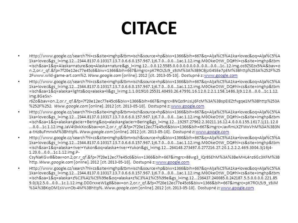 CITACE Http://www.google.cz/search?hl=cs&site=imghp&tbm=isch&source=hp&biw=1366&bih=667&q=Alja%C5%A1ka+lovec&oq=Alja%C5%A 1ka+lovec&gs_l=img.12...2344.8137.0.10317.13.7.0.6.6.0.157.967.1j6.7.0...0.0...1ac.1.12.img.M0OkeOtW_DQ#hl=cs&site=imghp&tbm =isch&sa=1&q=alaska&oq=alaska&gs_l=img.3..0l10.2711.4172.10.5172.9.1.7.1.1.0.145.145.0j1.1.0...0.0...1c.1.12.img.P63viJuTND0&ba v=on.2,or.r_qf.&fp=7f20e12ec77e45c6&biw=1366&bih=667&imgrc=ofgBfk6sXiOxCM%3A%3BJ2aSjJd8yDLrpM%3Bhttp%253A%252F%2 52F2.bp.blogspot.com%25.