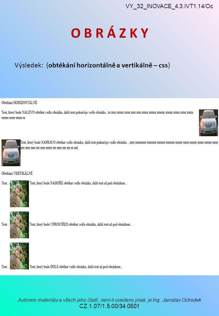 VY_32_INOVACE_4.3.IVT1.14/Oc Autorem materiálu a všech jeho částí, není-li uvedeno jinak, je Ing. Jaroslav Ochodek CZ.1.07/1.5.00/34.0501 O B R Á Z K