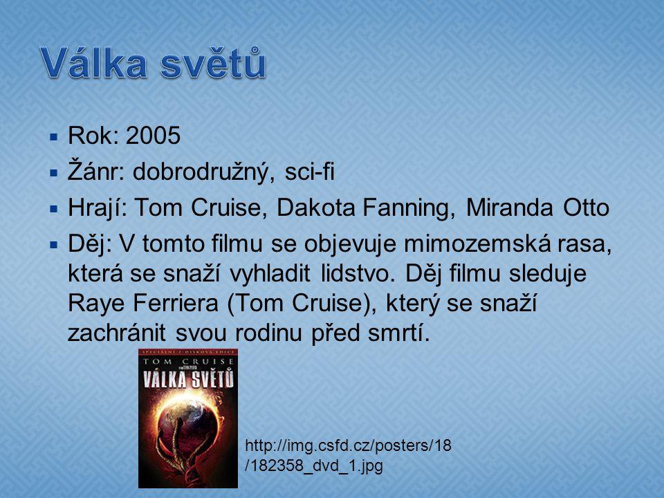  Rok: 2005  Žánr: dobrodružný, sci-fi  Hrají: Tom Cruise, Dakota Fanning, Miranda Otto  Děj: V tomto filmu se objevuje mimozemská rasa, která se s