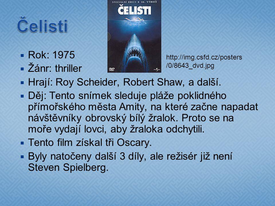 Rok: 1975  Žánr: thriller  Hrají: Roy Scheider, Robert Shaw, a další.  Děj: Tento snímek sleduje pláže poklidného přímořského města Amity, na kte