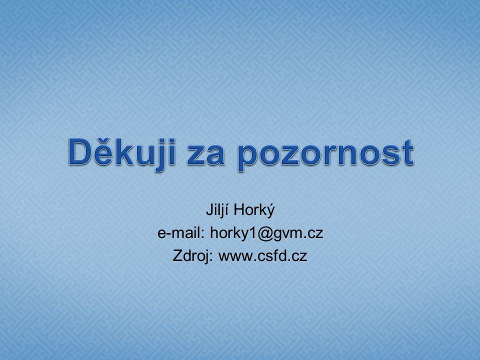 Jiljí Horký e-mail: horky1@gvm.cz Zdroj: www.csfd.cz