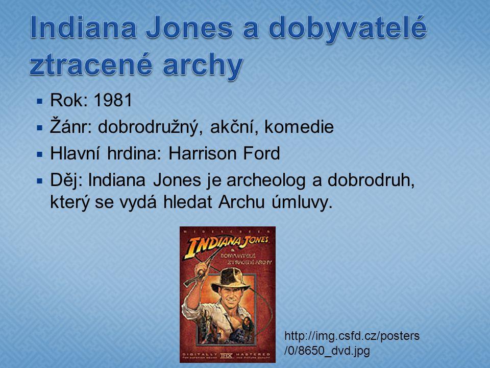  Rok: 1981  Žánr: dobrodružný, akční, komedie  Hlavní hrdina: Harrison Ford  Děj: Indiana Jones je archeolog a dobrodruh, který se vydá hledat Arc