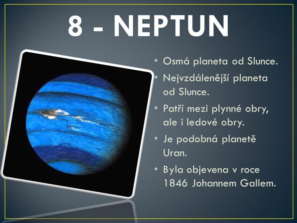 Osmá planeta od Slunce. Nejvzdálenější planeta od Slunce. Patří mezi plynné obry, ale i ledové obry. Je podobná planetě Uran. Byla objevena v roce 184