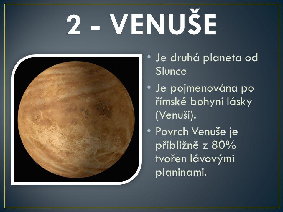 Je druhá planeta od Slunce Je pojmenována po římské bohyni lásky (Venuši). Povrch Venuše je přibližně z 80% tvořen lávovými planinami.