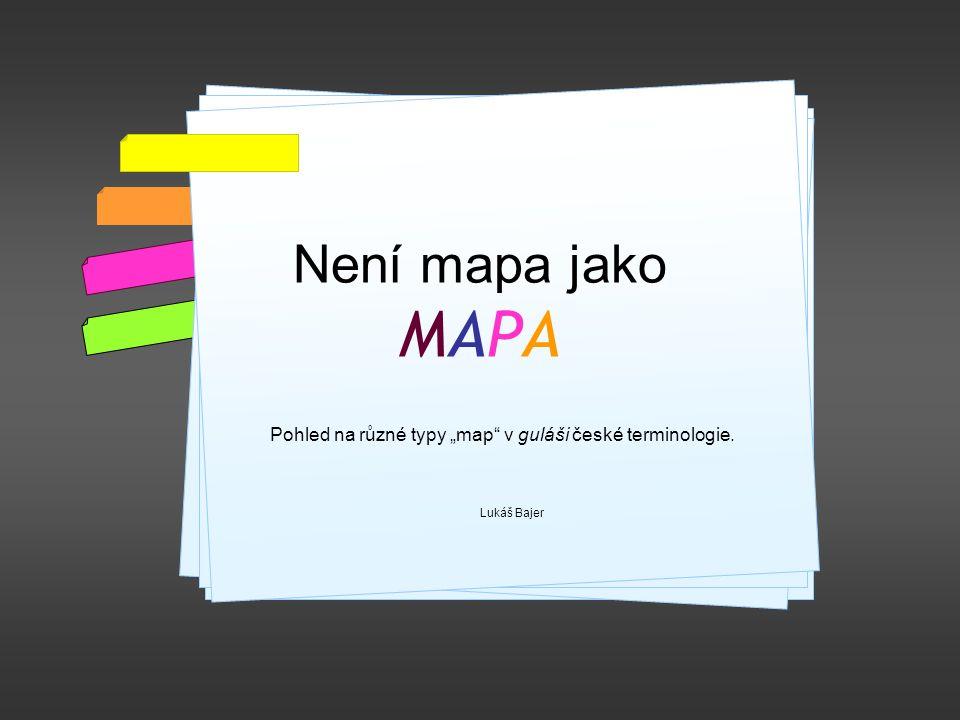 """Není mapa jako MAPA Pohled na různé typy """"map v guláši české terminologie. Lukáš Bajer"""