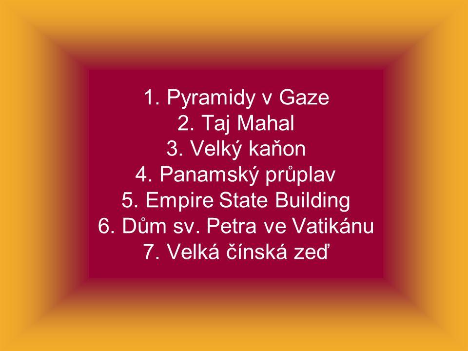 1.Pyramidy v Gaze 2. Taj Mahal 3. Velký kaňon 4. Panamský průplav 5.