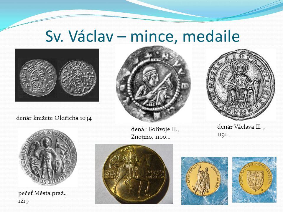 Sv. Václav – mince, medaile denár Bořivoje II., Znojmo, 1100… pečeť Města praž., 1219 denár Václava II., 1191… denár knížete Oldřicha 1034