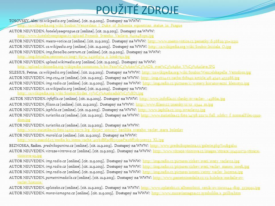 POUŽITÉ ZDROJE TOSOVSKY, Ales. cs.wikipedia.org [online]. [cit. 21.9.2013]. Dostupný na WWW: http://cs.wikipedia.org/wiki/Soubor:Wenceslaus_I_Duke_of_