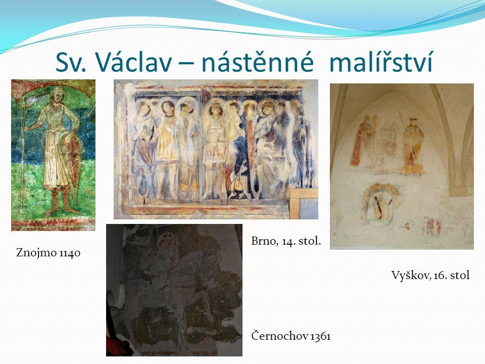 Sv. Václav – nástěnné malířství Znojmo 1140 Černochov 1361 Brno, 14. stol. Vyškov, 16. stol