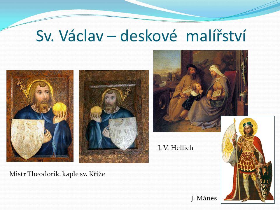 Sv. Václav – deskové malířství Mistr Theodorik, kaple sv. Kříže J. V. Hellich J. Mánes