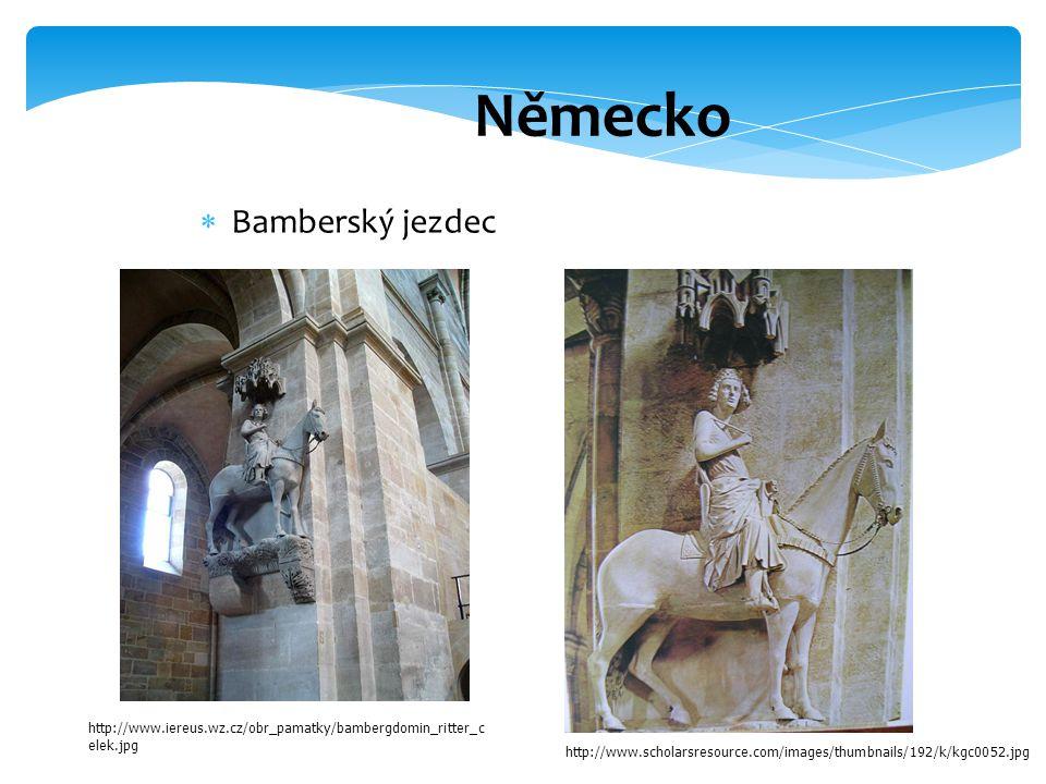 Německo  Bamberský jezdec http://www.iereus.wz.cz/obr_pamatky/bambergdomin_ritter_c elek.jpg http://www.scholarsresource.com/images/thumbnails/192/k/kgc0052.jpg