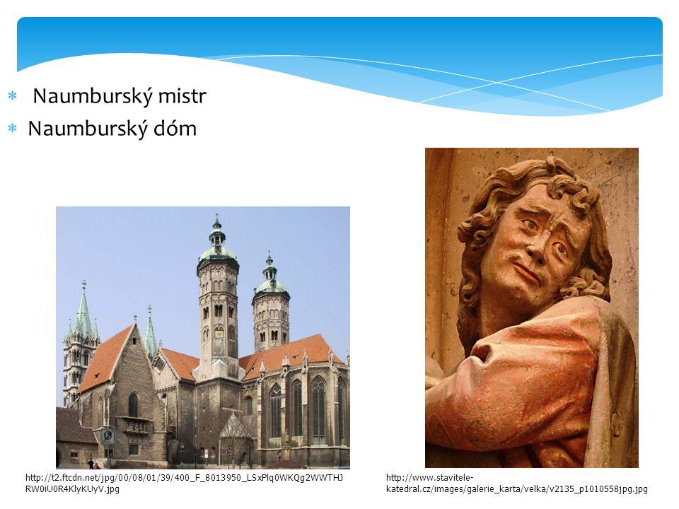  Naumburský mistr  Naumburský dóm http://t2.ftcdn.net/jpg/00/08/01/39/400_F_8013950_LSxPlq0WKQg2WWTHJ RW0iU0R4KlyKUyV.jpg http://www.stavitele- katedral.cz/images/galerie_karta/velka/v2135_p1010558jpg.jpg