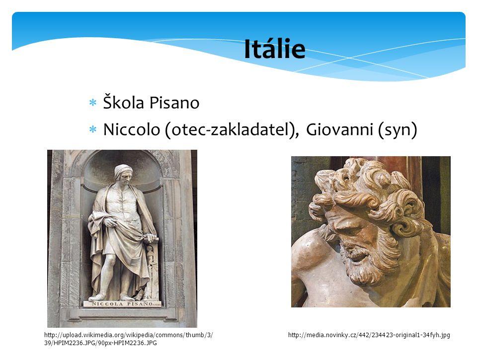 Itálie  Škola Pisano  Niccolo (otec-zakladatel), Giovanni (syn)  http://upload.wikimedia.org/wikipedia/commons/thumb/3/ 39/HPIM2236.JPG/90px-HPIM2236.JPG http://media.novinky.cz/442/234423-original1-34fyh.jpg