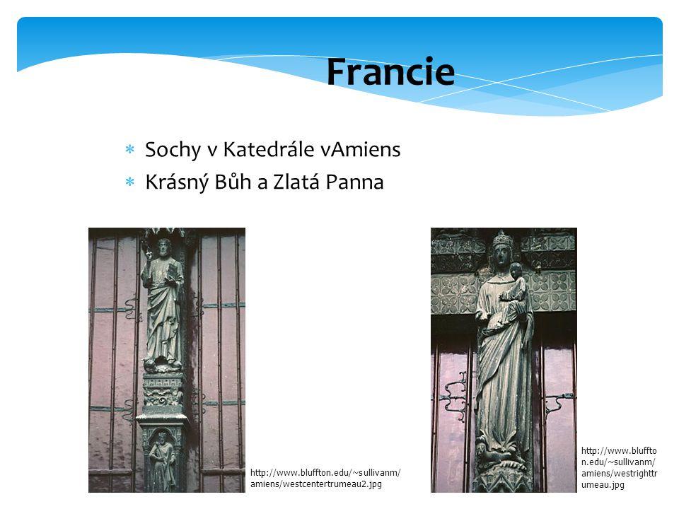 Francie  Sochy v Katedrále vAmiens  Krásný Bůh a Zlatá Panna http://www.bluffton.edu/~sullivanm/ amiens/westcentertrumeau2.jpg http://www.bluffto n.edu/~sullivanm/ amiens/westrighttr umeau.jpg