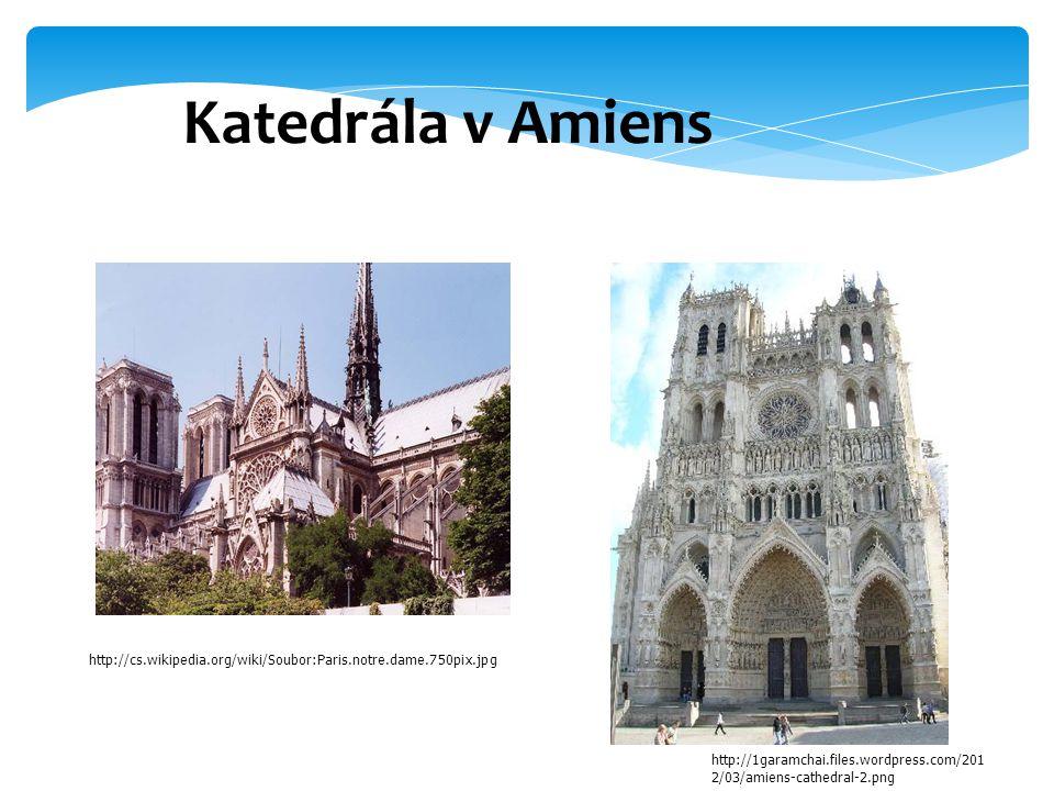 Katedrála v Amiens http://1garamchai.files.wordpress.com/201 2/03/amiens-cathedral-2.png http://cs.wikipedia.org/wiki/Soubor:Paris.notre.dame.750pix.jpg