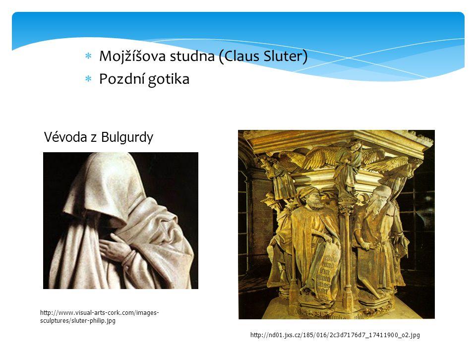  Mojžíšova studna (Claus Sluter)   Pozdní gotika Vévoda z Bulgurdy http://www.visual-arts-cork.com/images- sculptures/sluter-philip.jpg http://nd01.jxs.cz/185/016/2c3d7176d7_17411900_o2.jpg