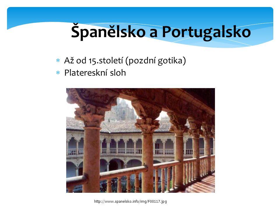 Španělsko a Portugalsko  Až od 15.století (pozdní gotika)   Platereskní sloh http://www.spanelsko.info/img/F00117.jpg