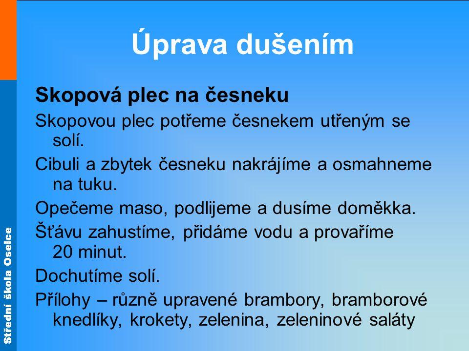 Střední škola Oselce Úprava dušením Skopová plec na česneku Skopovou plec potřeme česnekem utřeným se solí.