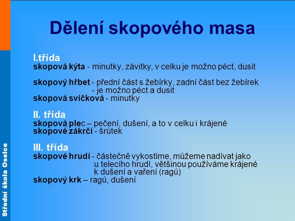 Střední škola Oselce Úprava dušením Skopový guláš Přední maso nakrájíme na kostky.