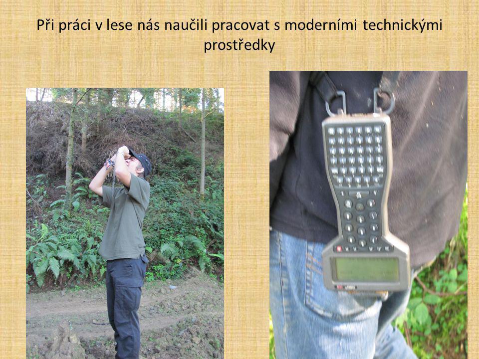 Při práci v lese nás naučili pracovat s moderními technickými prostředky