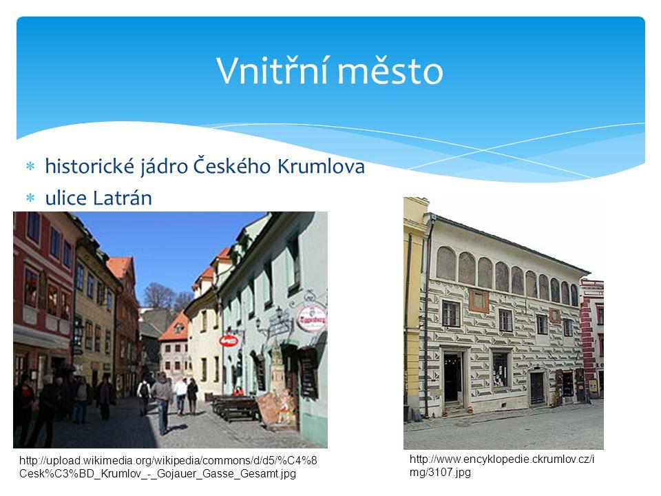  historické jádro Českého Krumlova  ulice Latrán Vnitřní město http://upload.wikimedia.org/wikipedia/commons/d/d5/%C4%8 Cesk%C3%BD_Krumlov_-_Gojauer_Gasse_Gesamt.jpg http://www.encyklopedie.ckrumlov.cz/i mg/3107.jpg