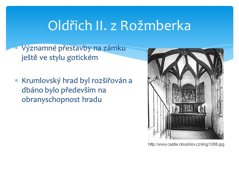  Významné přestavby na zámku ještě ve stylu gotickém  Krumlovský hrad byl rozšiřován a dbáno bylo především na obranyschopnost hradu Oldřich II.