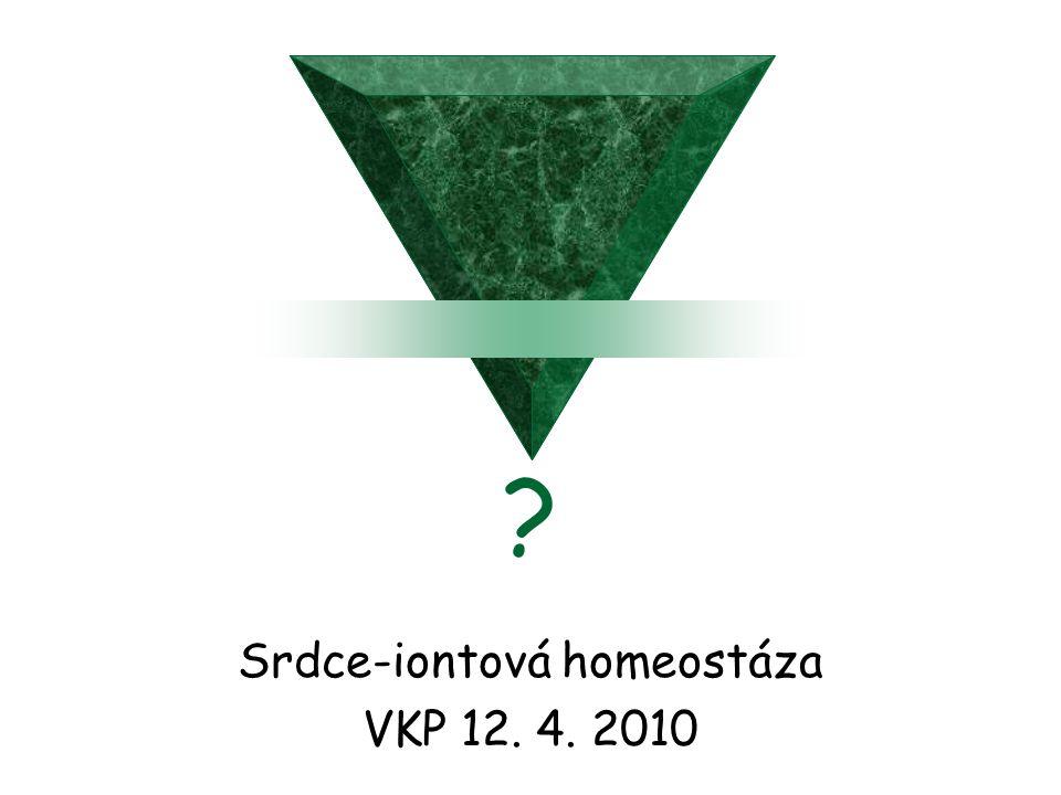 ? Srdce-iontová homeostáza VKP 12. 4. 2010