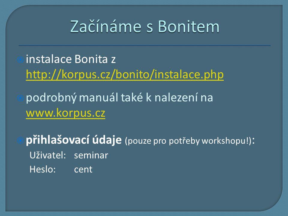 instalace Bonita z http://korpus.cz/bonito/instalace.php http://korpus.cz/bonito/instalace.php  podrobný manuál také k nalezení na www.korpus.cz 