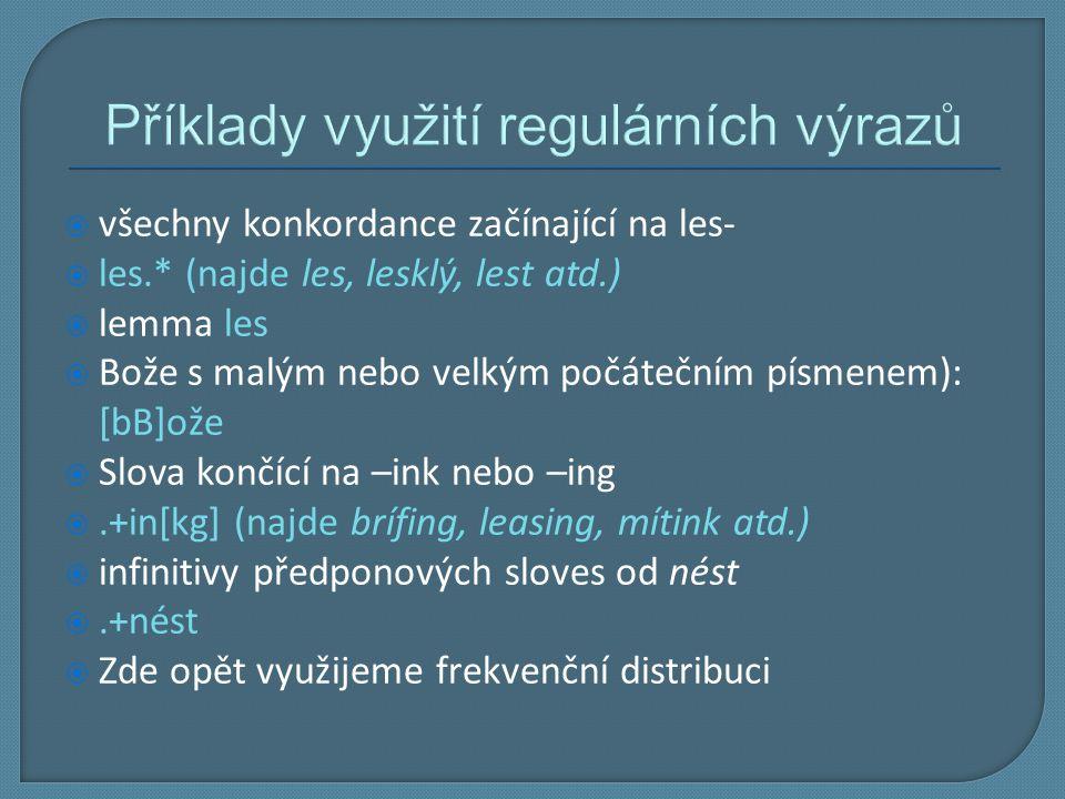 Příklady využití regulárních výrazů  všechny konkordance začínající na les-  les.* (najde les, lesklý, lest atd.)  lemma les  Bože s malým nebo ve