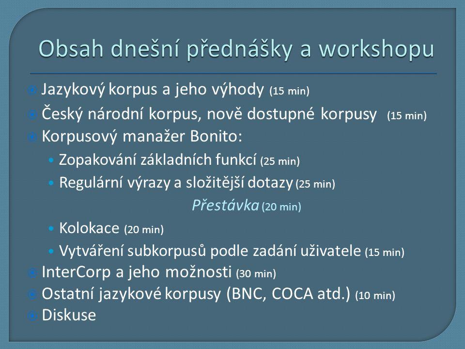  Jazykový korpus a jeho výhody (15 min)  Český národní korpus, nově dostupné korpusy (15 min)  Korpusový manažer Bonito: Zopakování základních funk